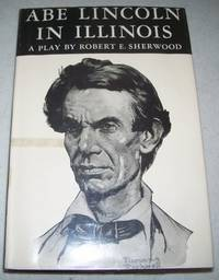 Abe Lincoln in Illinois: A Play in Twelve Scenes