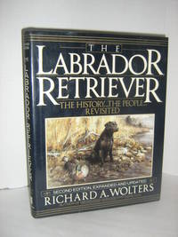 The Labrador Retriever, The History. . . The People. . .Reviisited-2nd edition