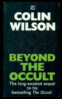 BEYOND THE OCCULT by Wilson, Colin - 1989