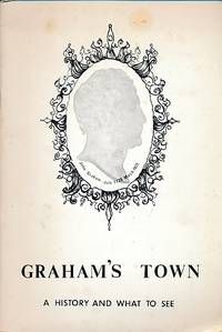 Graham's Town. A History and what to See