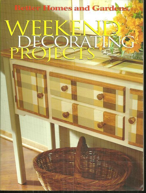 WEEKEND DECORATING PROJECTS, Better Homes and Gardens