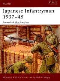 Warrior No.95: Japanese Infantryman 1937-45 - Sword of the Empire by  Gordon L Rottman - Paperback - First Edition - 2005 - from Train World Pty Ltd (SKU: 020579)