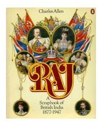 Raj. A Scrapbook Of British India 1877-1947