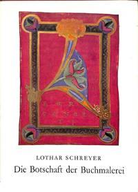 Die Botschaft der Buchmalerei aus dem ersten Jahrhundert. Christlicher  Kunst. by  LOTHAR SCHREYER - from Frits Knuf Antiquarian Books (SKU: 18966)