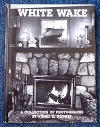 White Wake: A Collection of Photographs By Virgil D. Haynes