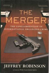 THE MERGER : The Conglomeration of International Organized Crime by  Jeffrey Robinson - First Edition - 2000 - from Grandmahawk's Eyrie and Biblio.com