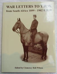 War Letters to T.H.W. From South Africa 1899 - 1902 E.H.W