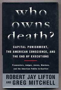 Who Owns Death?: Capital Punishment, The American Conscience, and The End of Executions by  Robert Jay and Greg Mitchell LIFTON - First Edition - 2000 - from Between the Covers- Rare Books, Inc. ABAA and Biblio.co.uk