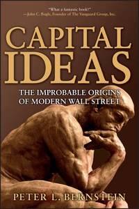 Capital Ideas : The Improbable Origins of Modern Wall Street