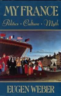 My France: Politics, Culture, Myth by  Eugen Weber - Paperback - 3rd Printing - 1991 - from Chris Hartmann, Bookseller (SKU: 035469)