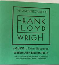 The Architecture Of Frank Lloyd Wright by William Allin Storrer, Ph.D.; a Guide to Extant Structures