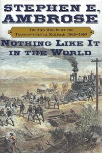 image of Nothing Like It in the World__The Men Who Built the Transcontinental Railroad, 1863-1869