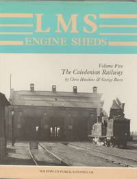 LMS Engine Sheds: their History and Development. Volume Five: the Caledonian Railway