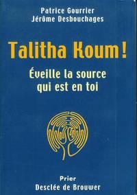 Talitha Koum : Eveille la source qui est en toi