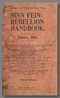 SINN FEIN REBELLION HANDBOOK.  EASTER, 1916. A COMPLETE AND CONNECTED NARRATIVE OF THE RISING, WITH DETAILED ACCOUNTS OF THE FIGHTING AT ALL POINTS IN DUBLIN AND IN THE COUNTRY ... by [Ireland] - 1916