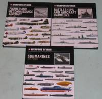 Weapons of War (series):  Fighter and Reconnaissance Aircraft 1939-1945; Battleships & Aircraft Carriers 1900-Present; Submarines 1940-Present;   -(3 hardcovers)-