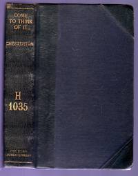 Come to Think of It... a Book of Essays by Chesterton, G. K - 1930