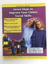Seven Steps to Improve Your Child's Social Skills: A Family Guide (Seven Steps Family Guides...