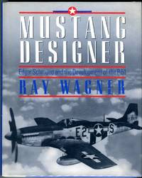 Mustang Designer: Edgar Schmued and the Development of the P-51