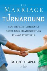 image of The Marriage Turnaround : How Thinking Differently about Your Relationship Can Change Everything