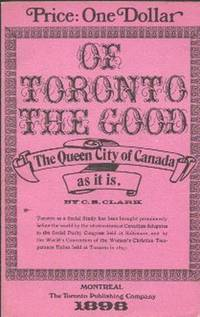 Of Toronto The Good.    A Social Study .    The Queen City of Canada As It Is