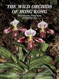 The Wild Orchids of Hong Kong by  Phillip Cribb and Stephen Gale Gloria Barretto - Hardcover - 2011 - from The Penang Bookshelf (SKU: HK22)