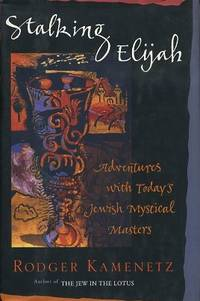 STALKING ELIJAH; Adventures with Today's Jewish Mystical Masters by Kamenetz, Rodger - 1997