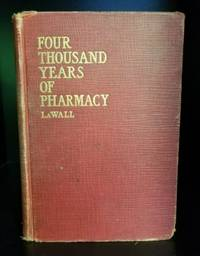 image of Four Thousand Years of Pharmacy. An Outline History of Pharmacy and the Allied Sciences.