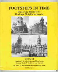 Footsteps in Time Exploring Hamilton's Heritage Neighbourhoods Volume I  Hamilton's First Heritage Neighbourhoods