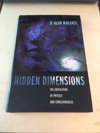 Hidden Dimensions: The Unification of Physics and Consciousness