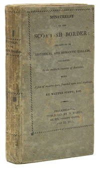 Minstrelsy of the Scottish Border: Consisiting of Historical and Romantic Ballads, Collected in the southern counties of Scotland; With A few of modern date, founded upon local tradition