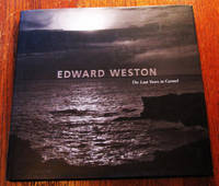 EDWARD WESTON.  The Last Years in Carmel by  Edward and David Travis Weston - Stated First Edition.  Also First Printing. - 2001 - from Collectible Book Shoppe (SKU: ID#4160)