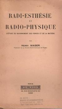 Radi-esthésie et radio-physique. L'étude du rayonnement des forces et de la...