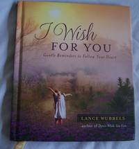 I WISH FOR YOU by  LANCE WUBBELS - First printing - 2009 - from Bookworm LLC and Biblio.com