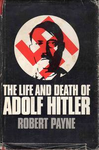 The Life And Death Of Adolf Hitler by Robert Payne - Hardcover - 1973 - from C.A. Hood & Associates (SKU: 002486)