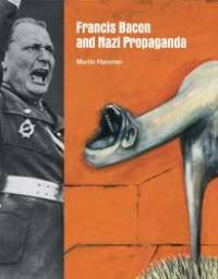Francis Bacon and Nazi Propaganda by Martin Hammer - Hardcover - 2013-02-06 - from Books Express (SKU: 184976073X)