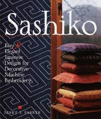 Sashiko: Easy Elegant Japanese Designs for Decorative Machine Embroidery by Parker, Mary S