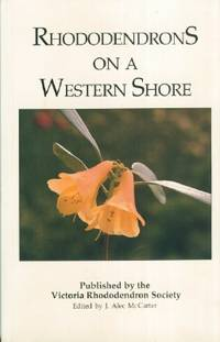 Rhododendrons on a Western Shore - Essays By Devoted Collectors of Rhododendrons