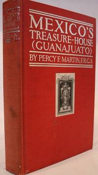 Mexico\'s Treasure-House (Guanajuato): An Illustrated and Descriptive Account of the Mines and Their Operations in 1906