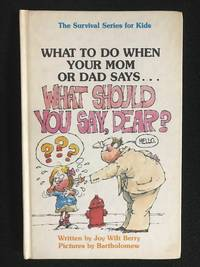 """What to Do When Your Mom or Dad Says. What Should You Say, Dear?"""" (Survival Series for Kids)"""