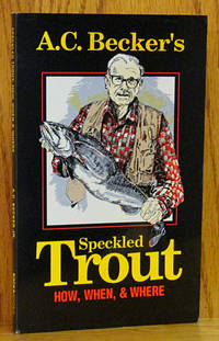 A.C. Becker's Speckled Trout: How, When, & Where