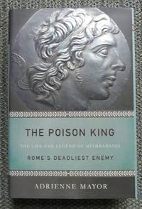 image of THE POISON KING: THE LIFE AND LEGEND OF MITHRADATES, ROME'S DEADLIEST ENEMY.
