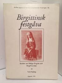 Birgittinsk festgava:  Studier om Heliga Birgitta och Birgittinorder (Skrifter utgivna av Svenska Kyrkohistoriska Foreningen, 46)