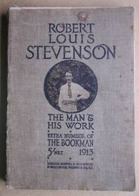 Robert Louis Stevenson: The Man & His Work. A Bookman Extra Number 1913.