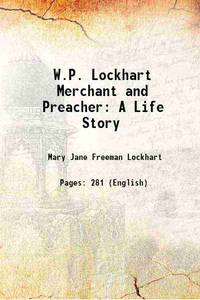 W.P. Lockhart Merchant and Preacher A Life Story 1895 [Hardcover]