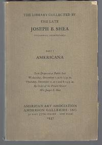 The Library Collected by the Late Joseph B. Shea, Pittsburgh, Pennsylvania - Part I: Americana...