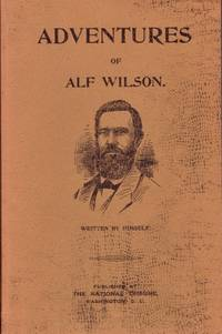 Adventures of Alf. Wilson A Thrilling Episode of the Dark Days of the Rebellion