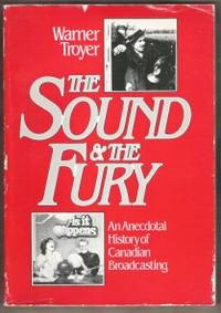 The Sound & the Fury,  An Anecdotal History of Canadian Broadcasting