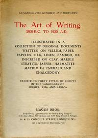 The Art of Writing, 2800 B.C. to 1930 A.D.; Illustrated in a Collection of Original Documents Written on Vellum, Paper, Papyrus, Silk, Linen, Bamboo, or Inscribed on Clay, Marble Steatite, Jasper, Haematite Matrix of Emerald and Chalcedony; Exhibiting Forty Styles of Scripts in the Languages of Europe, Asia and Africa