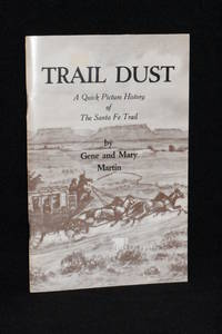 Trail Dust; A Quick Picture History of The Santa Fe Trail